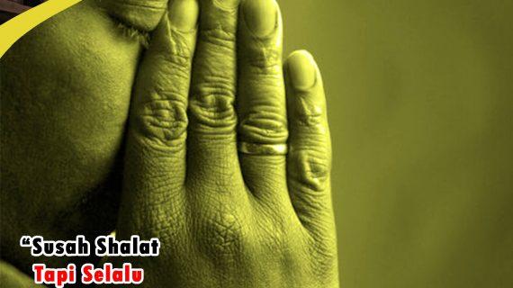 SUSAH SHALAT TAPI SELALU INGAT ALLAH