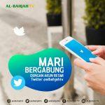 MARI BERGABUNG DENGAN AKUN RESMI TWITTER AL-BAHJAH TV