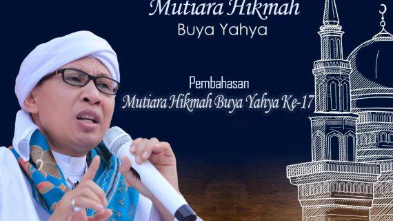 Syarah Mutiara Hikmah Buya Yahya ke-17